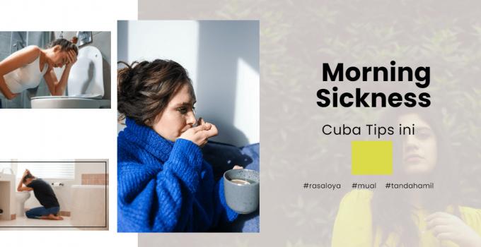Morning sickness teruk cuba tips ini